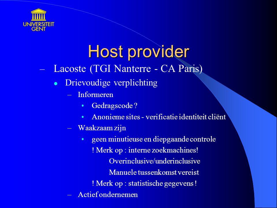 Host provider – Lacoste (TGI Nanterre - CA Paris) Drievoudige verplichting –Informeren Gedragscode ? Anonieme sites - verificatie identiteit cliënt –W