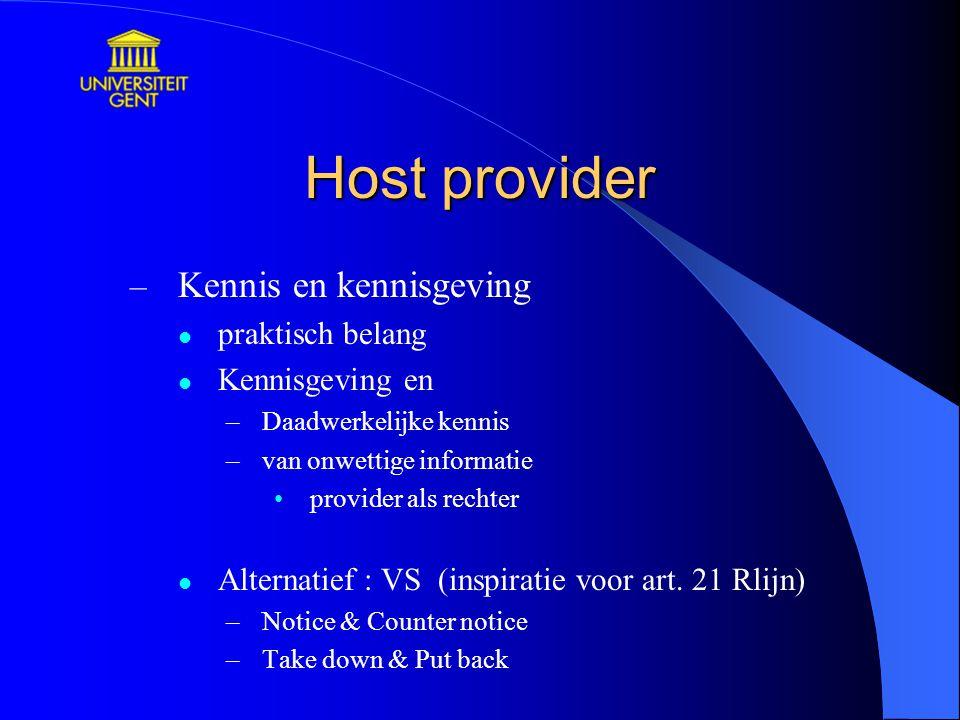 Host provider – Kennis en kennisgeving praktisch belang Kennisgeving en –Daadwerkelijke kennis –van onwettige informatie provider als rechter Alternatief : VS (inspiratie voor art.