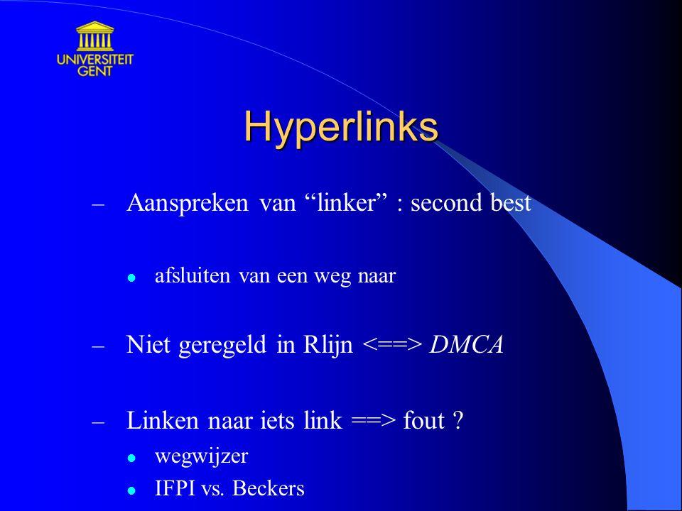 Hyperlinks – Aanspreken van linker : second best afsluiten van een weg naar – Niet geregeld in Rlijn DMCA – Linken naar iets link ==> fout .
