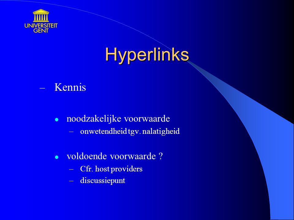 Hyperlinks – Kennis noodzakelijke voorwaarde –onwetendheid tgv. nalatigheid voldoende voorwaarde ? –Cfr. host providers –discussiepunt