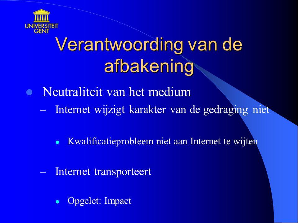 Verantwoording van de afbakening Neutraliteit van het medium – Internet wijzigt karakter van de gedraging niet Kwalificatieprobleem niet aan Internet te wijten – Internet transporteert Opgelet: Impact