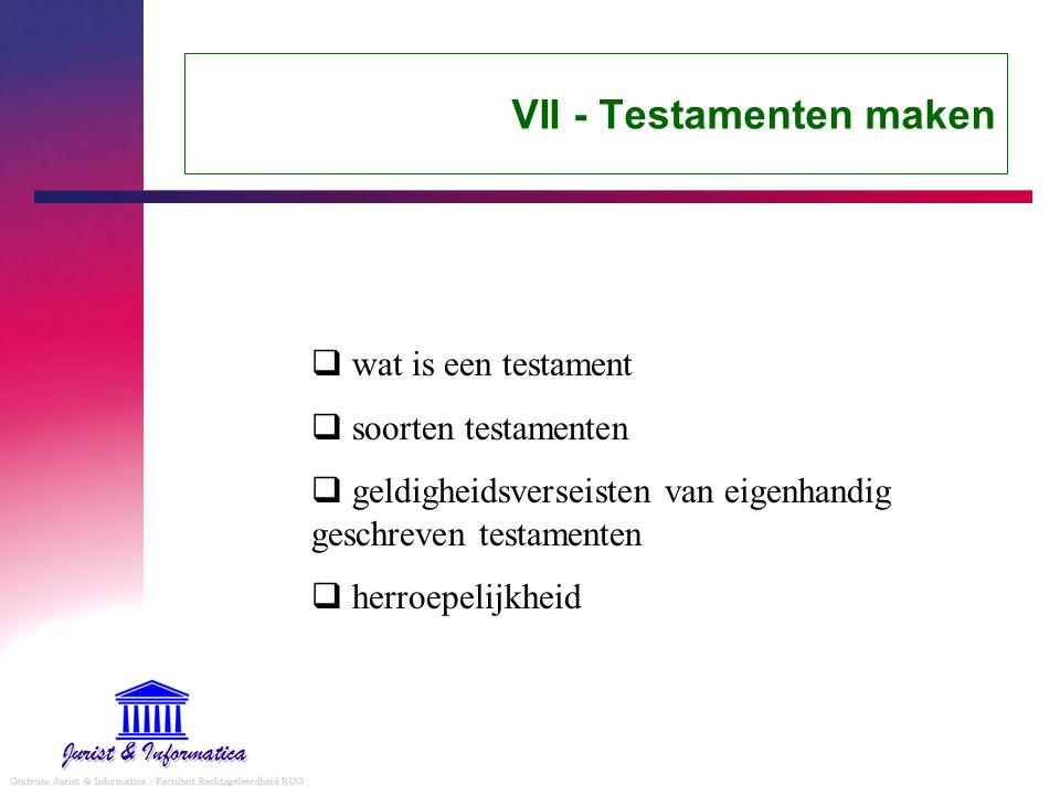 VII - Testamenten maken  wat is een testament  soorten testamenten  geldigheidsverseisten van eigenhandig geschreven testamenten  herroepelijkheid