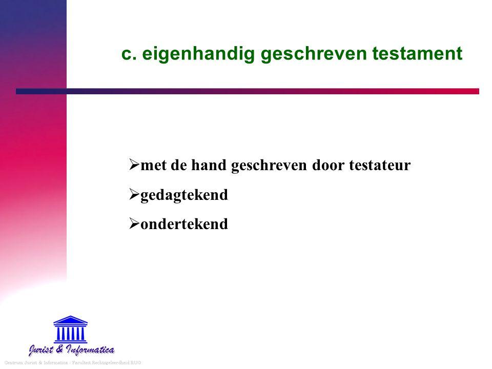 c. eigenhandig geschreven testament  met de hand geschreven door testateur  gedagtekend  ondertekend