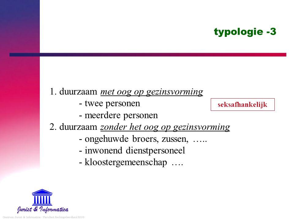 typologie -3 1. duurzaam met oog op gezinsvorming - twee personen - meerdere personen 2. duurzaam zonder het oog op gezinsvorming - ongehuwde broers,