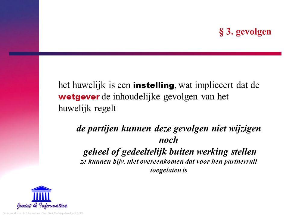 § 3. gevolgen het huwelijk is een instelling, wat impliceert dat de wetgever de inhoudelijke gevolgen van het huwelijk regelt de partijen kunnen deze