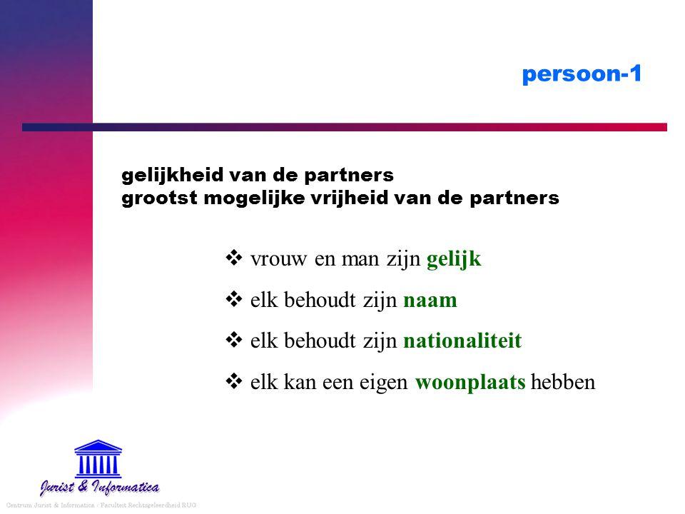 persoon-1 gelijkheid van de partners grootst mogelijke vrijheid van de partners  vrouw en man zijn gelijk  elk behoudt zijn naam  elk behoudt zijn