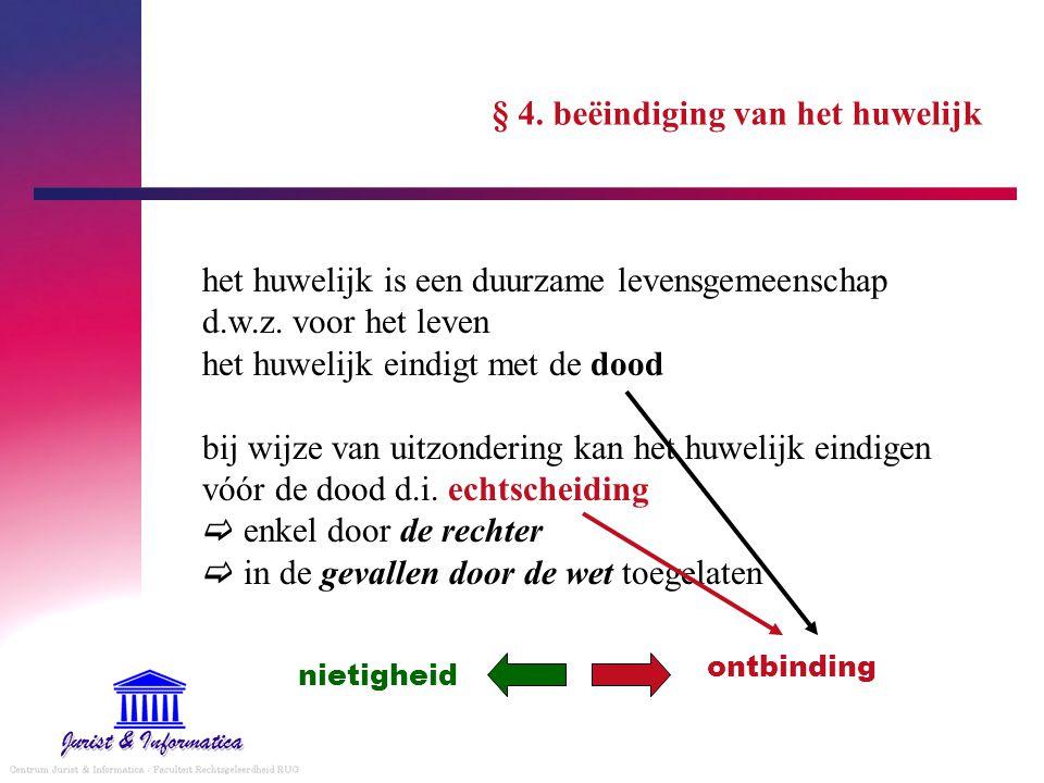 § 4. beëindiging van het huwelijk het huwelijk is een duurzame levensgemeenschap d.w.z. voor het leven het huwelijk eindigt met de dood bij wijze van