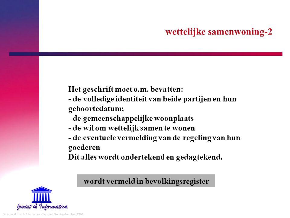 wettelijke samenwoning-2 Het geschrift moet o.m. bevatten: - de volledige identiteit van beide partijen en hun geboortedatum; - de gemeenschappelijke
