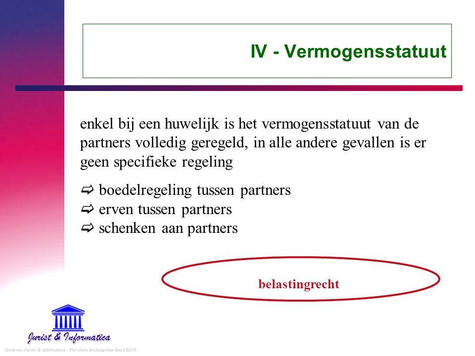 IV - Vermogensstatuut enkel bij een huwelijk is het vermogensstatuut van de partners volledig geregeld, in alle andere gevallen is er geen specifieke