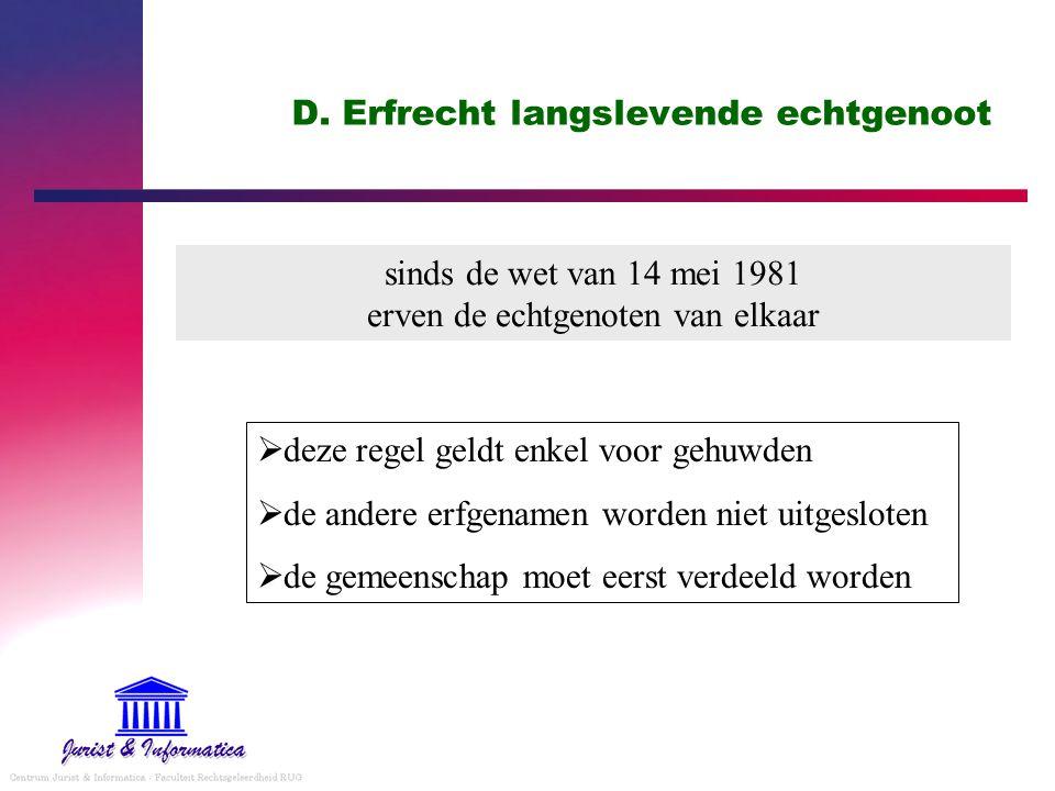 D. Erfrecht langslevende echtgenoot sinds de wet van 14 mei 1981 erven de echtgenoten van elkaar  deze regel geldt enkel voor gehuwden  de andere er