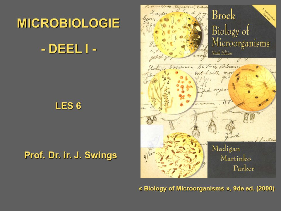MICROBIOLOGIE - DEEL I - Prof. Dr. ir. J. Swings LES 6 « Biology of Microorganisms », 9de ed.