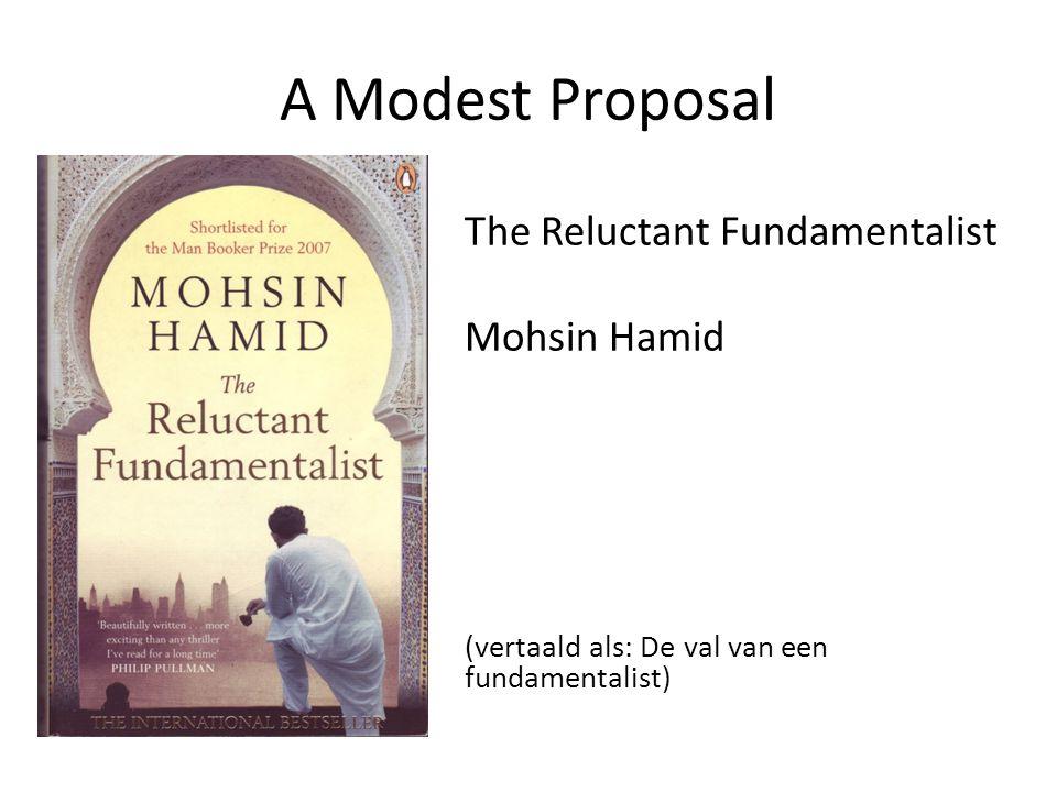 A Modest Proposal The Reluctant Fundamentalist Mohsin Hamid (vertaald als: De val van een fundamentalist)