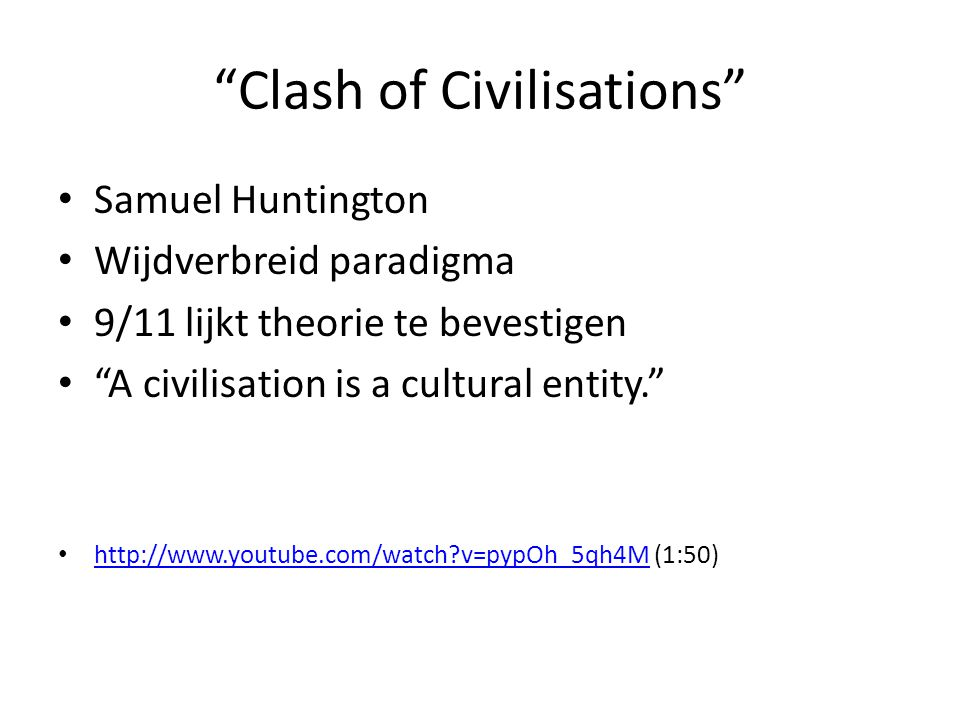 """Clash of Civilisations"" Samuel Huntington Wijdverbreid paradigma 9/11 lijkt theorie te bevestigen ""A civilisation is a cultural entity."" http://www.y"
