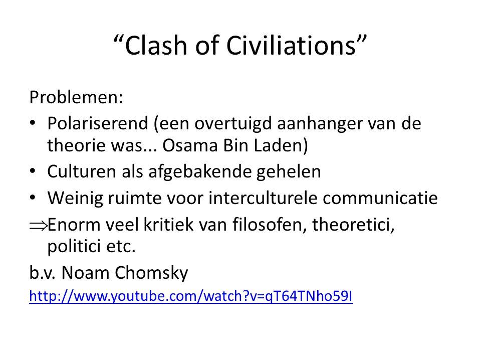 """""""Clash of Civiliations"""" Problemen: Polariserend (een overtuigd aanhanger van de theorie was... Osama Bin Laden) Culturen als afgebakende gehelen Weini"""