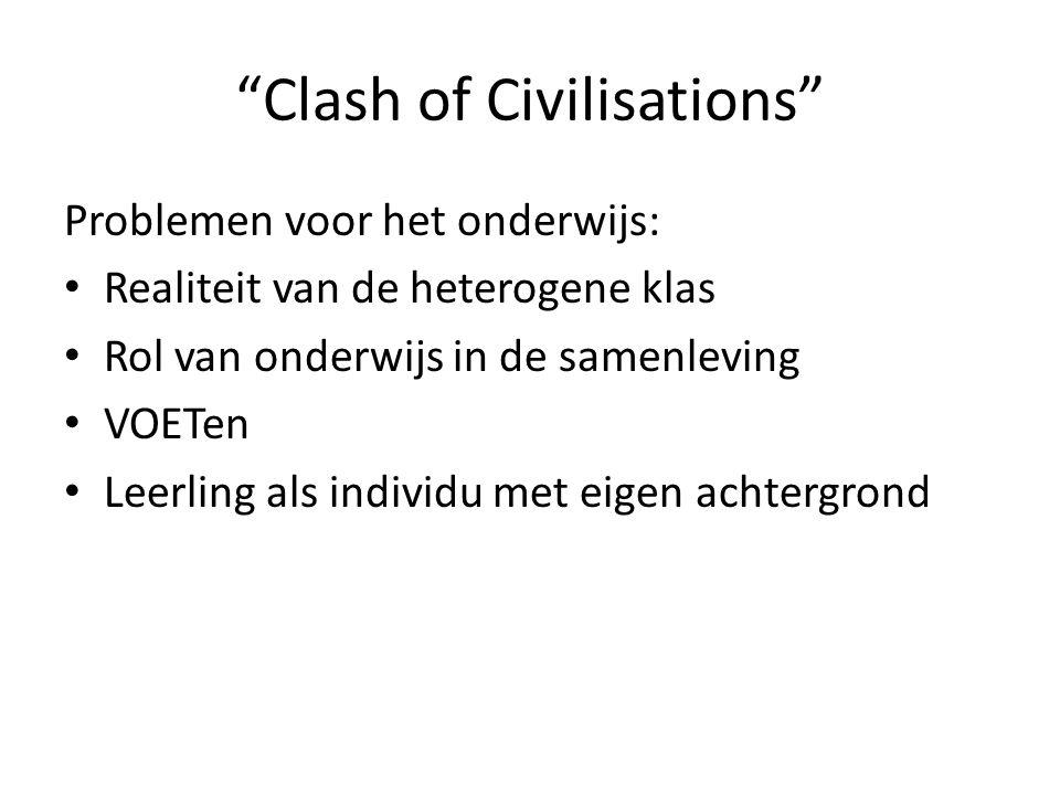 """""""Clash of Civilisations"""" Problemen voor het onderwijs: Realiteit van de heterogene klas Rol van onderwijs in de samenleving VOETen Leerling als indivi"""