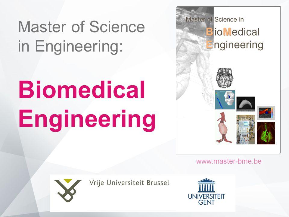Meer info: Raadpleeg onze brochure www.master-bme.be patrick.segers@ugent.be stefaan.vandenberghe@ugent.be