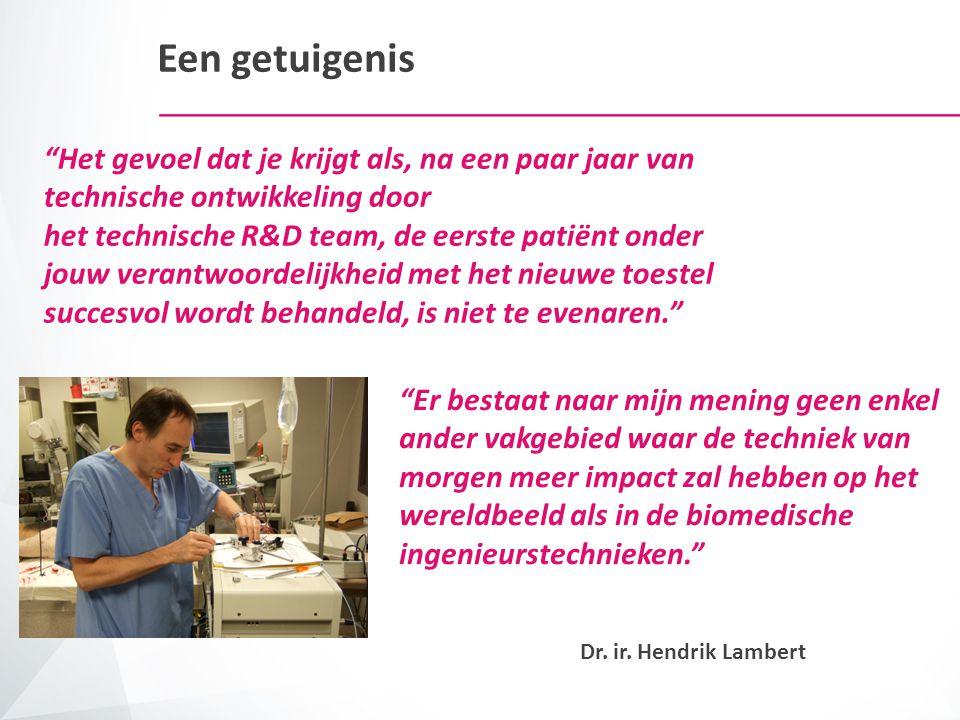 """""""Het gevoel dat je krijgt als, na een paar jaar van technische ontwikkeling door het technische R&D team, de eerste patiënt onder jouw verantwoordelij"""