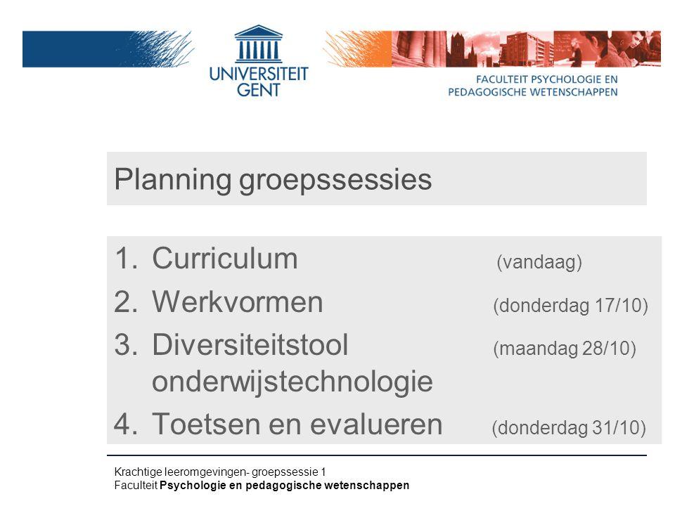 Planning groepssessies 1.Curriculum (vandaag) 2.Werkvormen (donderdag 17/10) 3.Diversiteitstool (maandag 28/10) onderwijstechnologie 4.Toetsen en eval