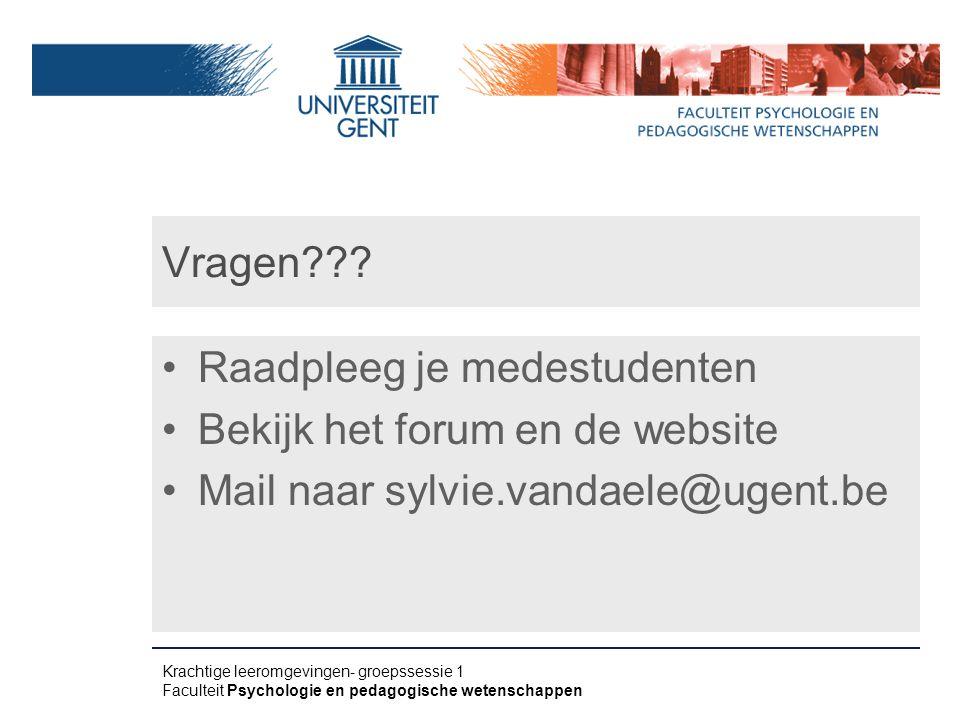 Vragen??? Raadpleeg je medestudenten Bekijk het forum en de website Mail naar sylvie.vandaele@ugent.be Krachtige leeromgevingen- groepssessie 1 Facult