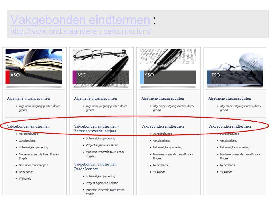 Vakgebonden eindtermenVakgebonden eindtermen : http://www.ond.vlaanderen.be/curriculum/ http://www.ond.vlaanderen.be/curriculum/