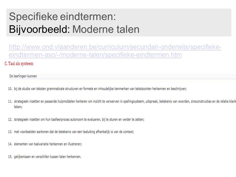 Specifieke eindtermen: Bijvoorbeeld: Moderne talen http://www.ond.vlaanderen.be/curriculum/secundair-onderwijs/specifieke- eindtermen-aso/-/moderne-ta