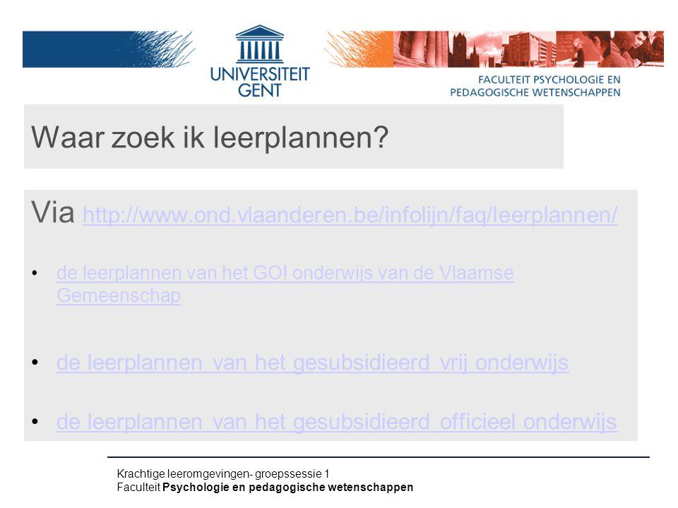 Waar zoek ik leerplannen? Via http://www.ond.vlaanderen.be/infolijn/faq/leerplannen/ http://www.ond.vlaanderen.be/infolijn/faq/leerplannen/ de leerpla