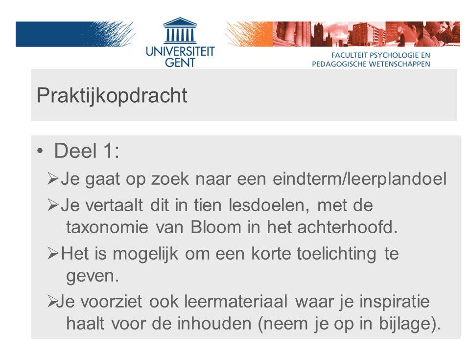 Praktijkopdracht Deel 1:  Je gaat op zoek naar een eindterm/leerplandoel  Je vertaalt dit in tien lesdoelen, met de taxonomie van Bloom in het achte