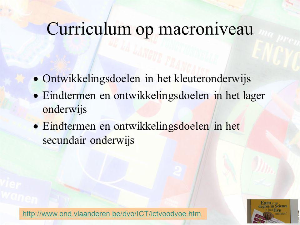 Curriculum op macroniveau  Ontwikkelingsdoelen in het kleuteronderwijs  Eindtermen en ontwikkelingsdoelen in het lager onderwijs  Eindtermen en ont