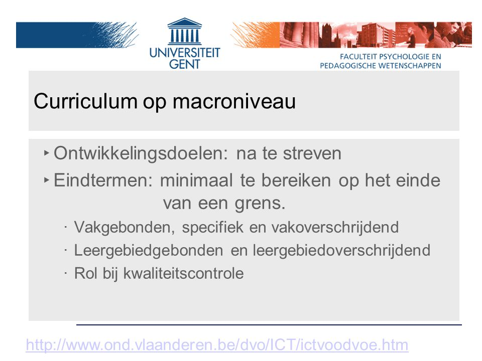 Curriculum op macroniveau ‣ Ontwikkelingsdoelen: na te streven ‣ Eindtermen: minimaal te bereiken op het einde van een grens. ‧ Vakgebonden, specifiek