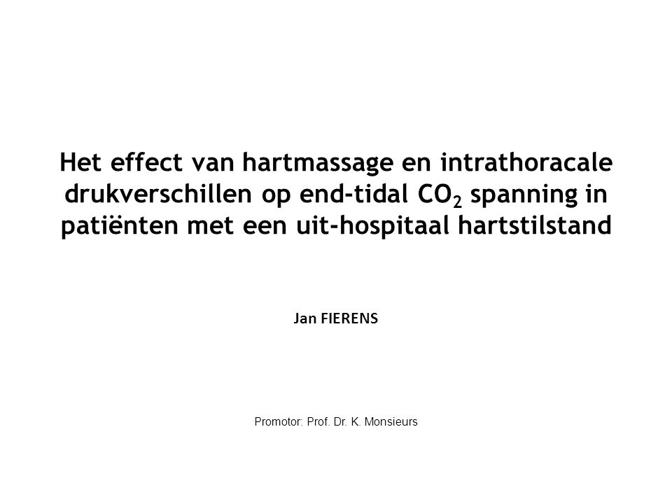 Het effect van hartmassage en intrathoracale drukverschillen op end-tidal CO 2 spanning in patiënten met een uit-hospitaal hartstilstand Jan FIERENS P