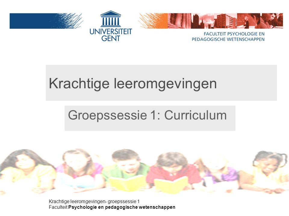 Krachtige leeromgevingen- groepssessie 1 Faculteit Psychologie en pedagogische wetenschappen Krachtige leeromgevingen Groepssessie 1: Curriculum