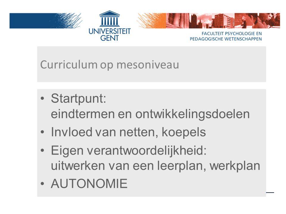 Curriculum op mesoniveau Startpunt: eindtermen en ontwikkelingsdoelen Invloed van netten, koepels Eigen verantwoordelijkheid: uitwerken van een leerpl