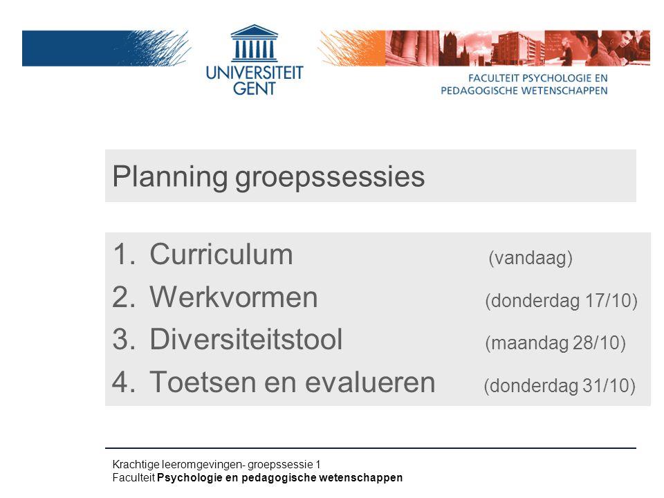 Planning groepssessies 1.Curriculum (vandaag) 2.Werkvormen (donderdag 17/10) 3.Diversiteitstool (maandag 28/10) 4.Toetsen en evalueren (donderdag 31/1
