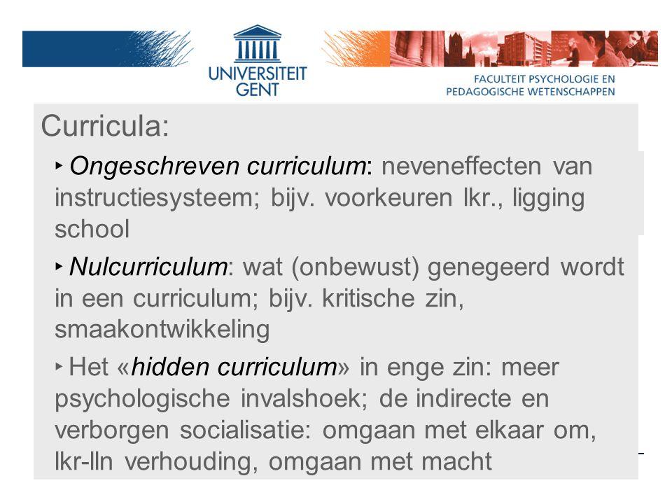 Hidden curriculum Curricula: ‣ Ongeschreven curriculum: neveneffecten van instructiesysteem; bijv. voorkeuren lkr., ligging school ‣ Nulcurriculum: wa