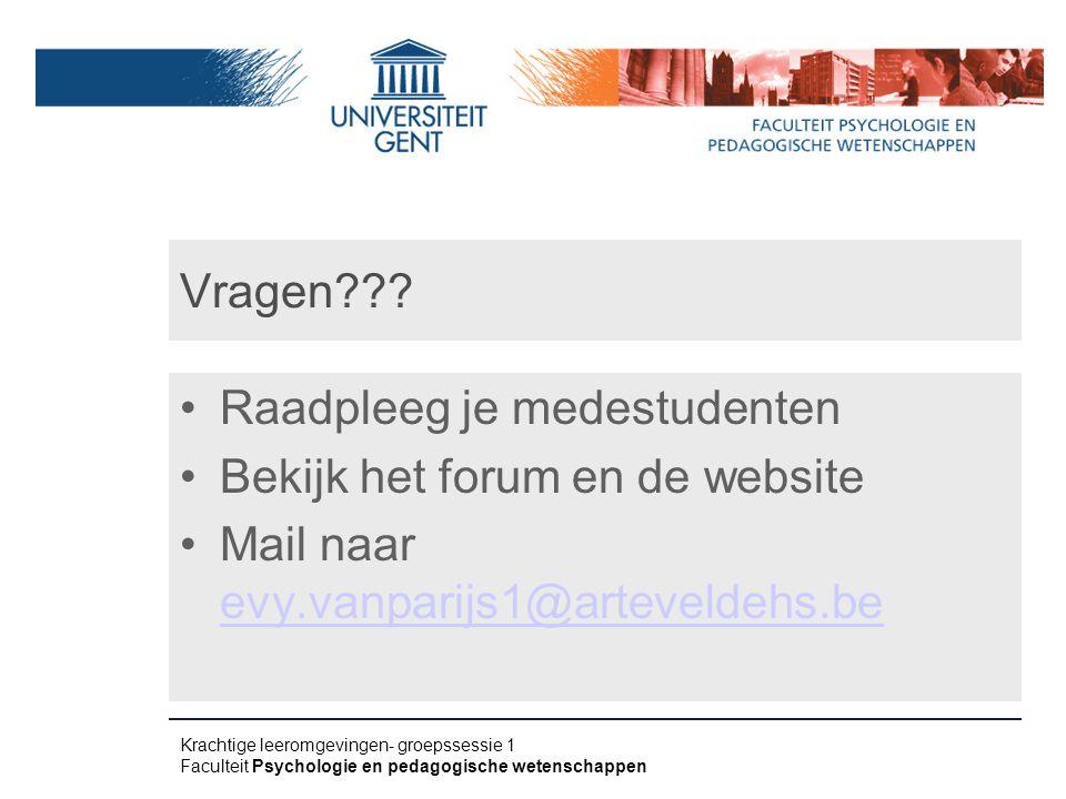 Vragen??? Raadpleeg je medestudenten Bekijk het forum en de website Mail naar evy.vanparijs1@arteveldehs.be evy.vanparijs1@arteveldehs.be Krachtige le