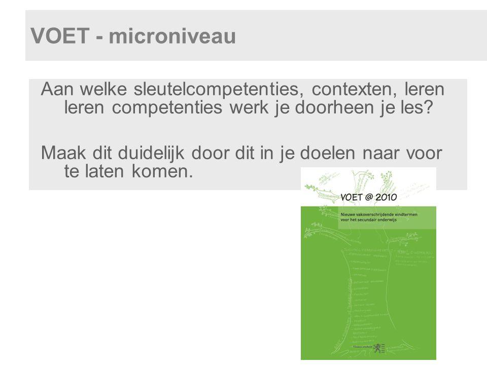 VOET - microniveau Aan welke sleutelcompetenties, contexten, leren leren competenties werk je doorheen je les? Maak dit duidelijk door dit in je doele