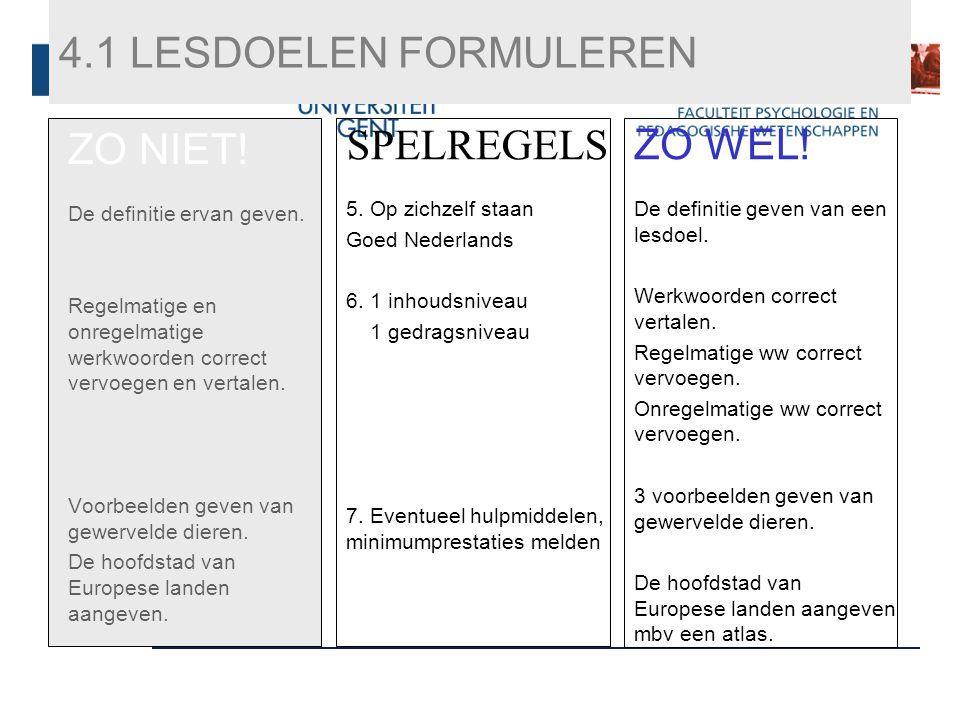 4.1 LESDOELEN FORMULEREN ZO NIET! De definitie ervan geven. Regelmatige en onregelmatige werkwoorden correct vervoegen en vertalen. Voorbeelden geven