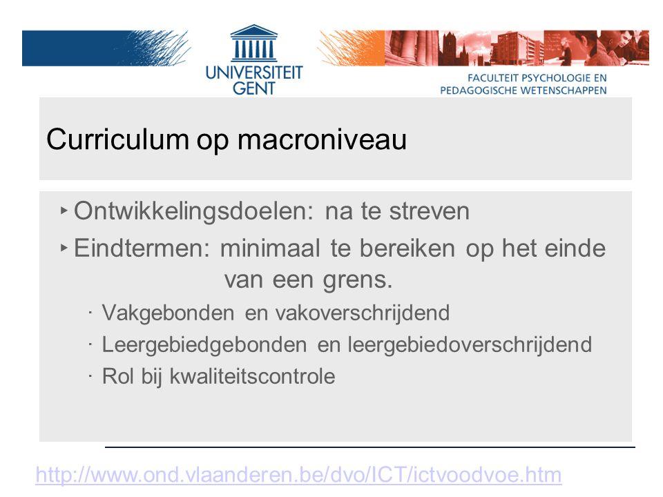 Curriculum op macroniveau ‣ Ontwikkelingsdoelen: na te streven ‣ Eindtermen: minimaal te bereiken op het einde van een grens. ‧ Vakgebonden en vakover