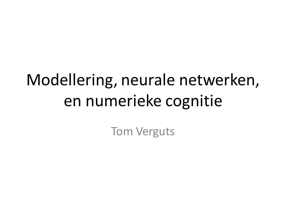 Modellering, neurale netwerken, en numerieke cognitie Tom Verguts