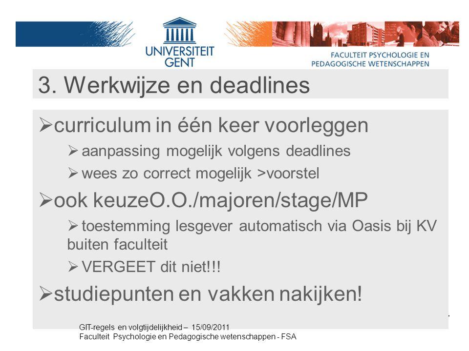 3. Werkwijze en deadlines  curriculum in één keer voorleggen  aanpassing mogelijk volgens deadlines  wees zo correct mogelijk >voorstel  ook keuze