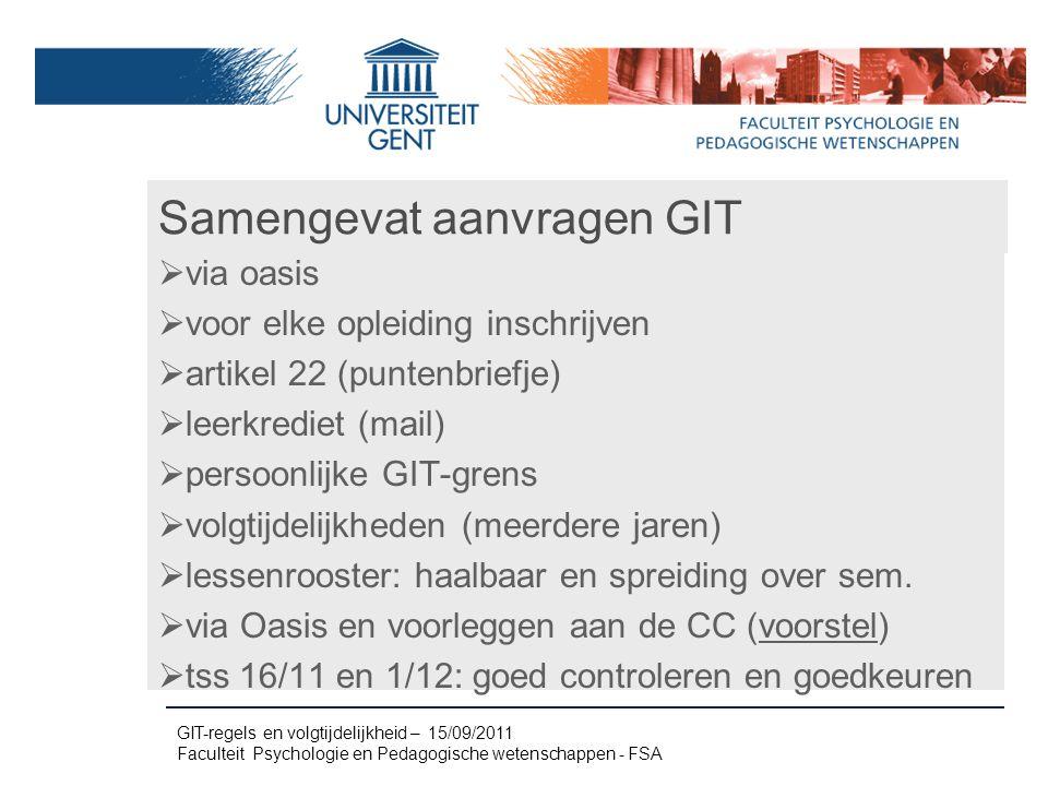 Samengevat aanvragen GIT  via oasis  voor elke opleiding inschrijven  artikel 22 (puntenbriefje)  leerkrediet (mail)  persoonlijke GIT-grens  volgtijdelijkheden (meerdere jaren)  lessenrooster: haalbaar en spreiding over sem.