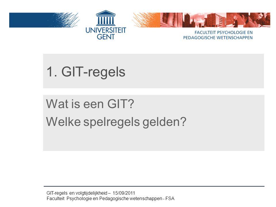 GIT-regels en volgtijdelijkheid – 15/09/2011 Faculteit Psychologie en Pedagogische wetenschappen - FSA Wat is een GIT.