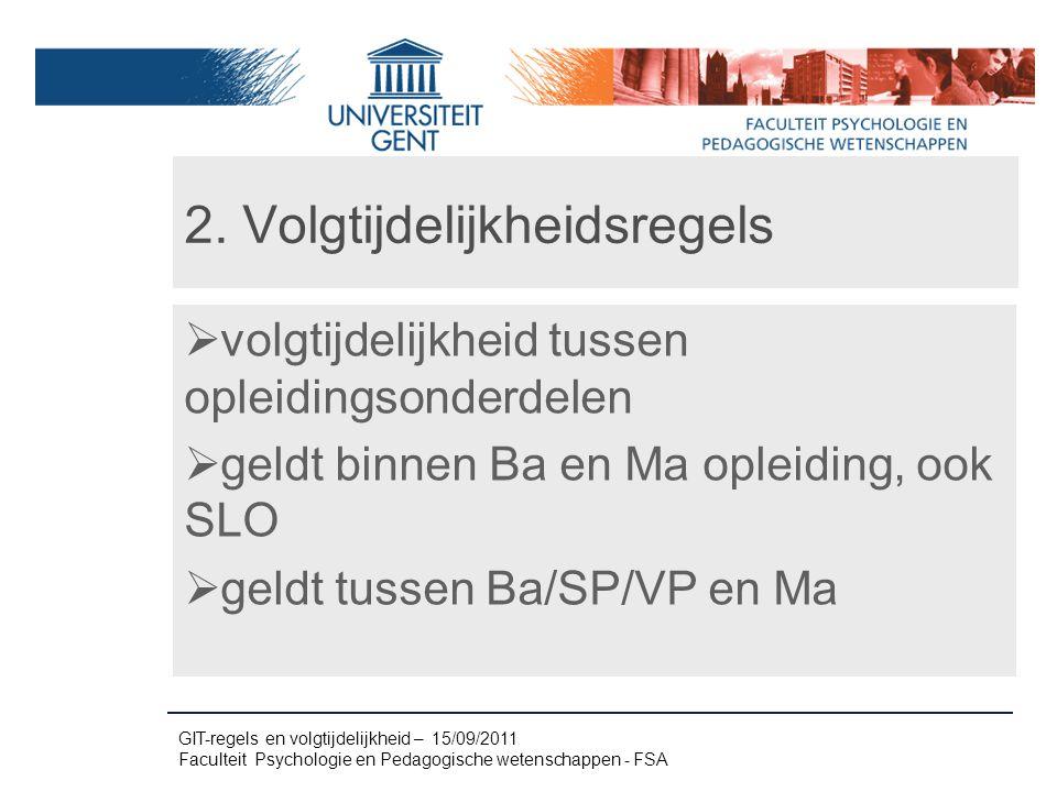 2. Volgtijdelijkheidsregels  volgtijdelijkheid tussen opleidingsonderdelen  geldt binnen Ba en Ma opleiding, ook SLO  geldt tussen Ba/SP/VP en Ma G