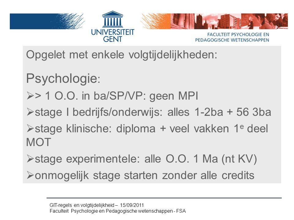 Opgelet met enkele volgtijdelijkheden: Psychologie :  > 1 O.O.