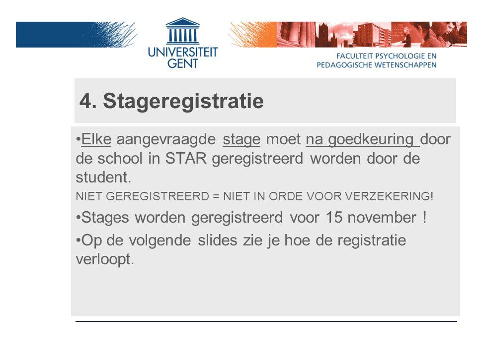 4. Stageregistratie Elke aangevraagde stage moet na goedkeuring door de school in STAR geregistreerd worden door de student. NIET GEREGISTREERD = NIET