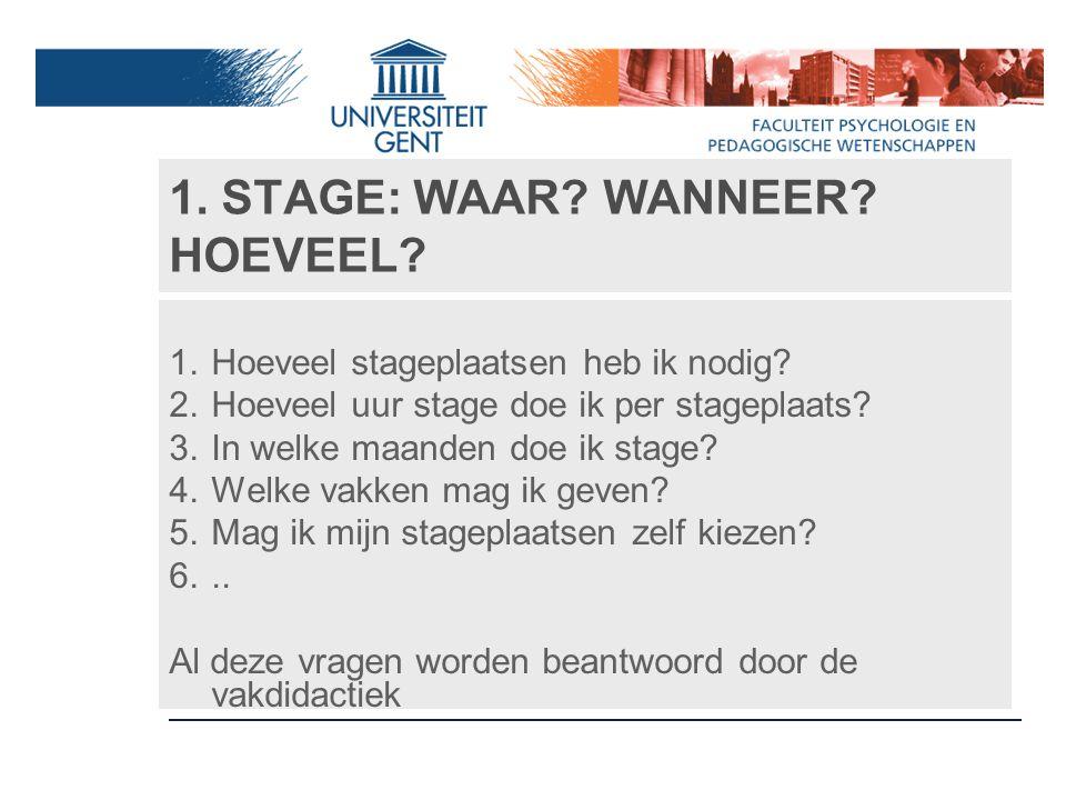 1. STAGE: WAAR? WANNEER? HOEVEEL? 1.Hoeveel stageplaatsen heb ik nodig? 2.Hoeveel uur stage doe ik per stageplaats? 3.In welke maanden doe ik stage? 4