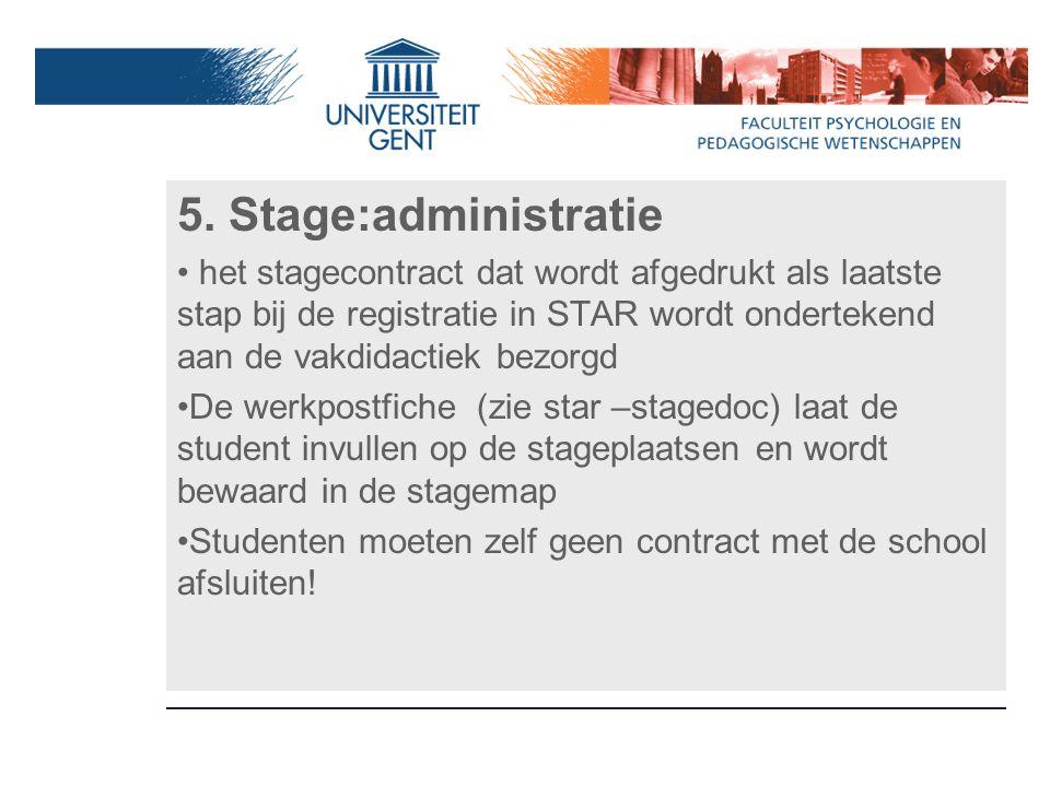 5. Stage:administratie het stagecontract dat wordt afgedrukt als laatste stap bij de registratie in STAR wordt ondertekend aan de vakdidactiek bezorgd