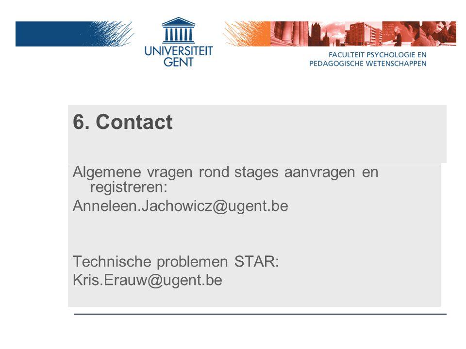6. Contact Algemene vragen rond stages aanvragen en registreren: Anneleen.Jachowicz@ugent.be Technische problemen STAR: Kris.Erauw@ugent.be