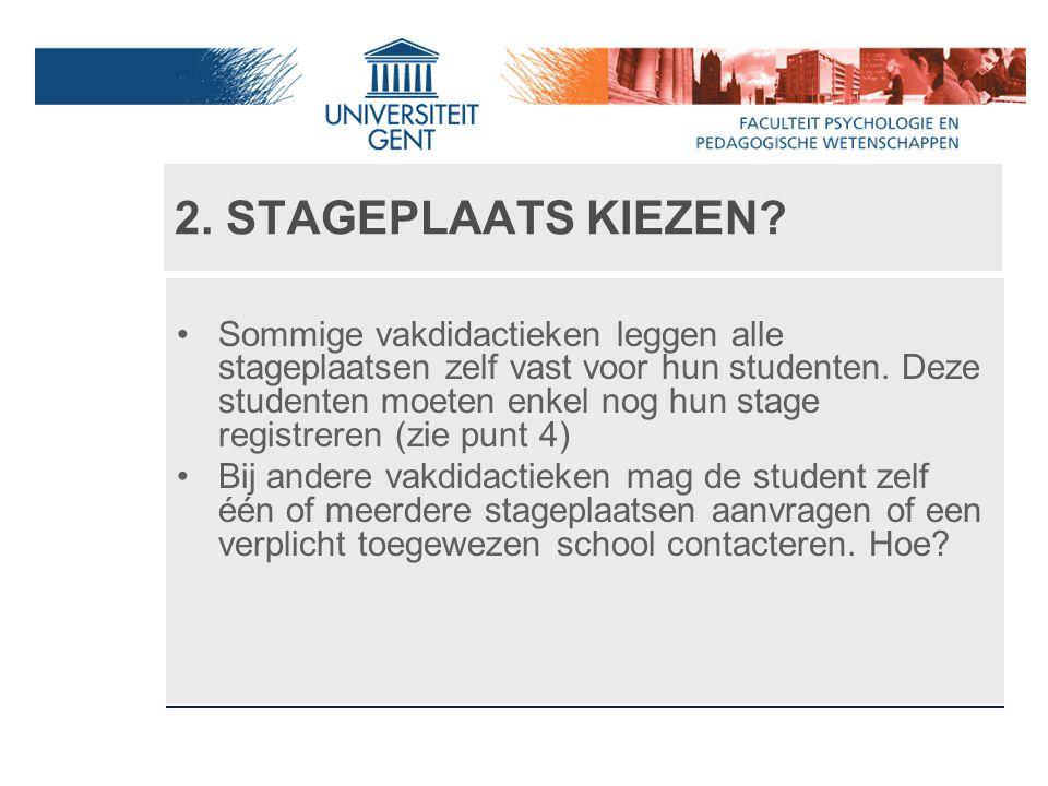 2. STAGEPLAATS KIEZEN? Sommige vakdidactieken leggen alle stageplaatsen zelf vast voor hun studenten. Deze studenten moeten enkel nog hun stage regist