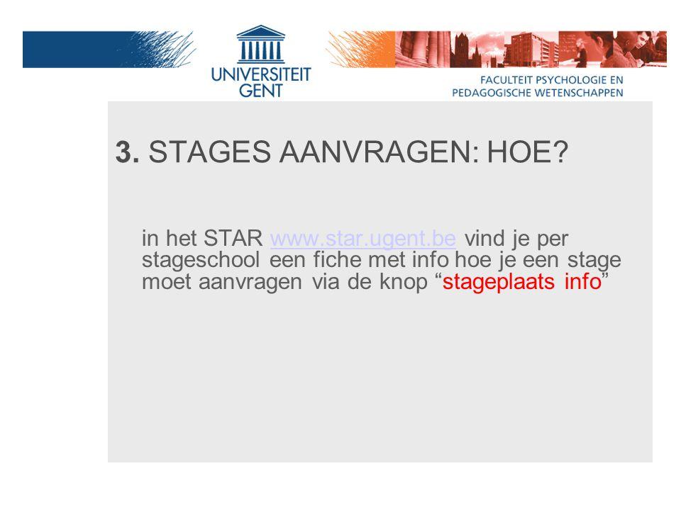 """3. STAGES AANVRAGEN: HOE? in het STAR www.star.ugent.be vind je per stageschool een fiche met info hoe je een stage moet aanvragen via de knop """"stagep"""